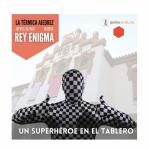 Un superhéroe en el tablero…con Rey Enigma en La Térmica (18.11.2021)